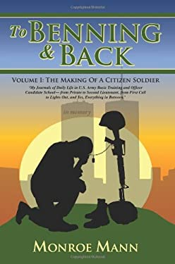 To Benning & Back: Volume I: The Making of a Citizen Soldierby 9781425996000