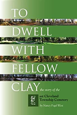 To Dwell with Fellow Clay: The Story of East Cleveland Township Cemetery 9781425986957