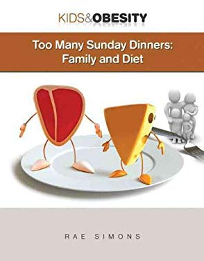 Too Many Sunday Dinners: Family and Diet 9781422217139