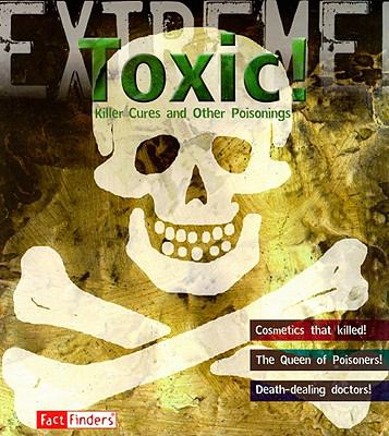Toxic!: Killer Cures and Other Poisonings