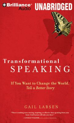 Transformational Speaking: If You Want to Change the World, Tell a Better Story 9781423381723