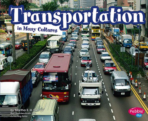 Transportation in Many Cultures (Pebble Plus: Life Around the World) Martha E. H. Rustad