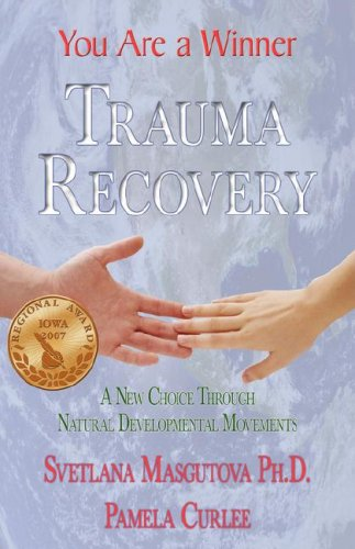 Trauma Recovery - You Are a Winner: A New Choice Through Natural Developmental Movements 9781421899541