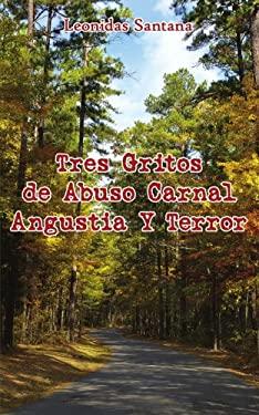 Tres Gritos de Abuso Carnal Angustia y Terror 9781425915605