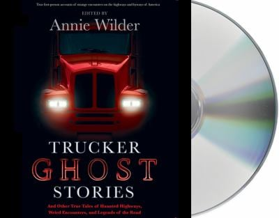 Trucker Ghost Stories: And Other True Tales of Haunted Highways, Weird Encounters, and Legends of the Road 9781427214812