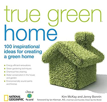 True Green Home: 100 Inspirational Ideas for Creating a Green Environment at Home 9781426203992