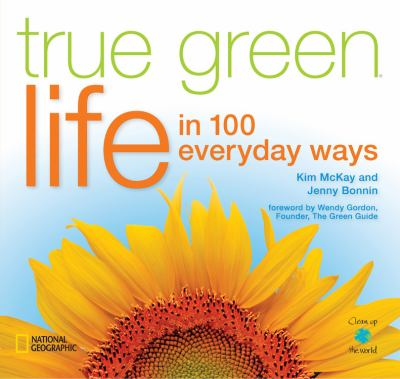 True Green Life: In 100 Everyday Ways 9781426205170