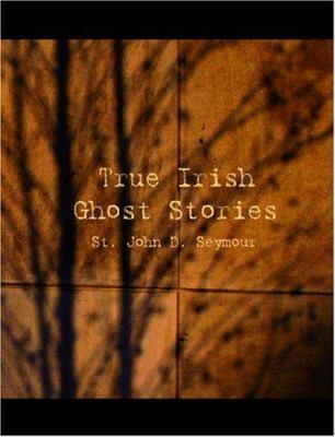 True Irish Ghost Stories 9781426476341
