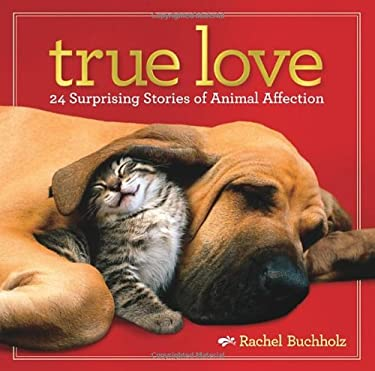 True Love: 24 Surprising Stories of Animal Affection 9781426210365