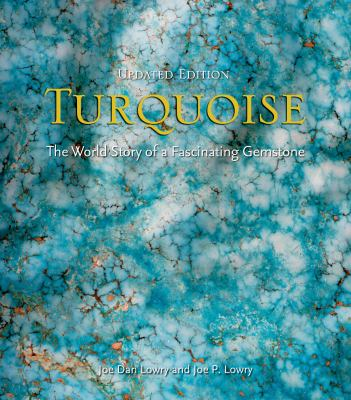 Turquoise: The World Story of a Fascinating Gemstone 9781423602897