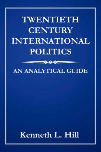 Twentieth Century International Politics: An Analytical Guide 9781425974206