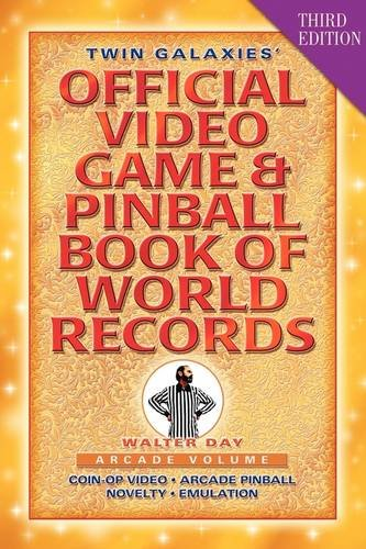 Twin Galaxies' Official Video Game & Pinball Book of World Records; Arcade Volume, Third Edition 9781421890913
