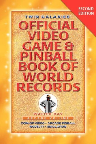 Twin Galaxies' Official Video Game & Pinballbook of World Records; Arcade Volume, Second Edition 9781421899589