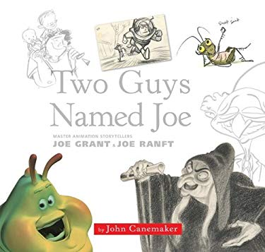 Two Guys Named Joe: Master Animation Storytellers Joe Grant and Joe Ranft 9781423110675