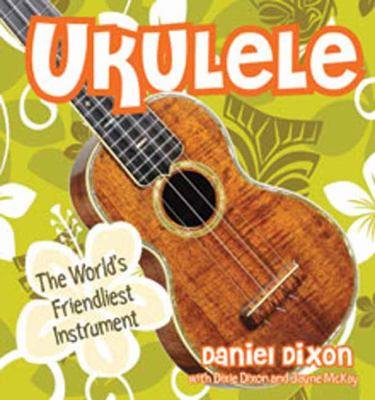 Ukulele: The World's Friendliest Instrument 9781423603696