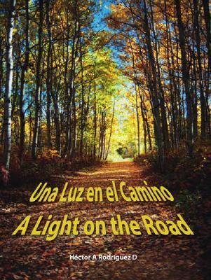 Una Luz En El Camino: A Light on the Road 9781425115098