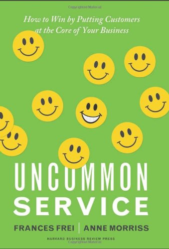 Uncommon Service: How to Win by Putting Customers at the Core of Your Business 9781422133316