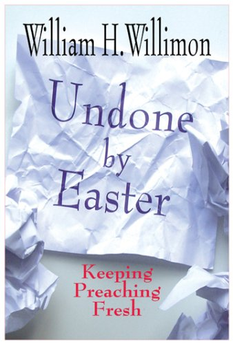 Undone by Easter: Keeping Preaching Fresh 9781426700132
