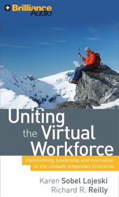 Uniting the Virtual Workforce: Transforming Leadership and Innovation in the Globally Integrated Enterprise 9781423360247