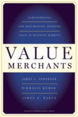 Value Merchants: Demonstrating and Documenting Superior Value in Business Markets 9781422103357