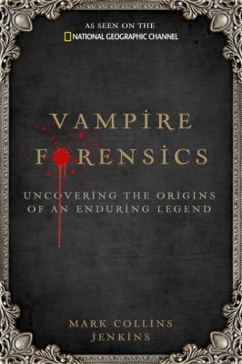 Vampire Forensics: Uncovering the Origins of an Enduring Legend 9781426206078