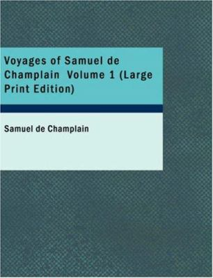 Voyages of Samuel de Champlain Volume 1 9781426452659
