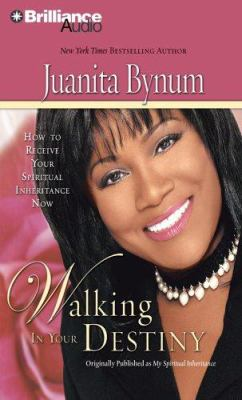 Walking in Your Destiny: How to Receive Your Spiritual Inheritance Now