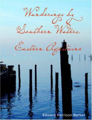 Wanderings by Southern Waters Eastern Aquitaine 9781426448799