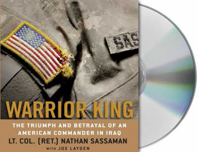 Warrior King: The Triumph and Betrayal of an American Commander in Iraq 9781427204561