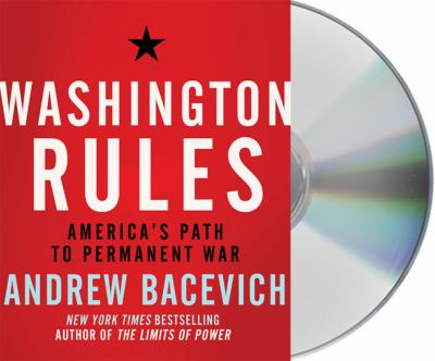 Washington Rules: America's Path to Permanent War 9781427209511