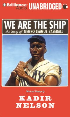We Are the Ship: The Story of Negro League Baseball 9781423375388