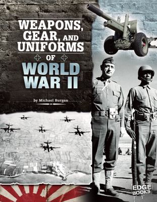 Weapons, Gear, and Uniforms of World War II 9781429676502