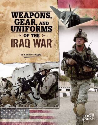 Weapons, Gear, and Uniforms of the Iraq War 9781429676526