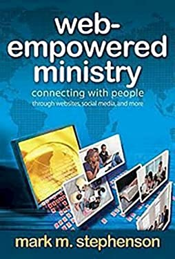 Web-Empowered Ministry: Connecting with People Through Websites, Social Media, and More 9781426713224