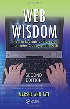 Web Wisdom: How to Evaluate and Create Information Quality on the Web 9781420073201