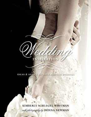 Wedding Inspiration: Ideas & Advice for Your Perfect Wedding 9781423622857