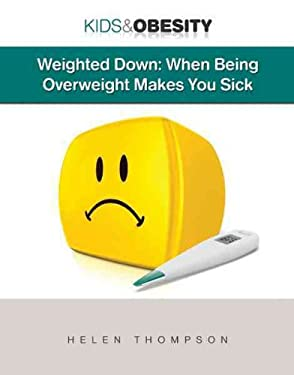 Weighted Down: When Being Overweight Makes You Sick 9781422217085