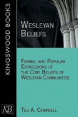 Wesleyan Beliefs: Formal and Popular Expressions of the Core Beliefs of Wesleyan Communities 9781426711367