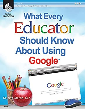 What Every Educator Should Know about Using Google 9781425808235