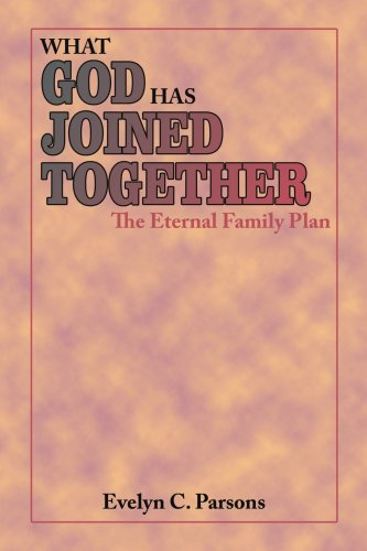 What God Has Joined Together: The Eternal Family Plan