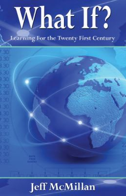 What If ?;Learning for the Twenty First Century 9781421891682