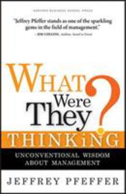 What Were They Thinking?: Unconventional Wisdom about Management 9781422103128