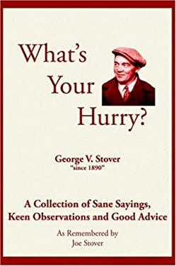 What's Your Hurry?: A Collection of Sane Sayings, Keen Observations and Good Advice 9781420855104
