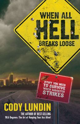 When All Hell Breaks Loose: Stuff You Need to Survive When Disaster Strikes 9781423601050