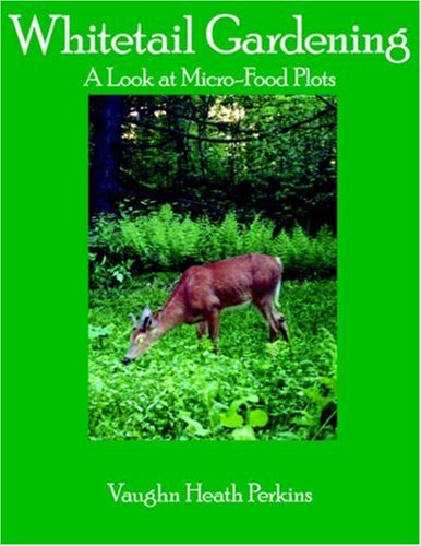 Whitetail Gardening: A Look at Micro-Food Plots 9781420856446