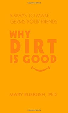 Why Dirt Is Good: 5 Ways to Make Germs Your Friends 9781427798046