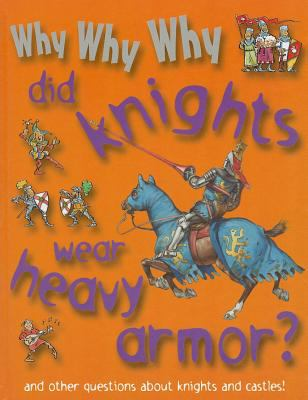 Why Why Why Did Knights Wear Heavy Armor? 9781422215753