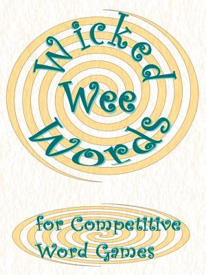 Wicked Wee Words: For Competitive Word Games 9781425933395
