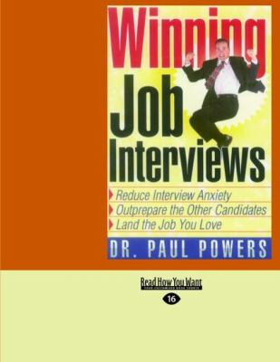 Winning Job Interviews: Reduce Interview Anxiety; Outprepare the Other Candidates; Land the Job You Love (Easyread Large Edition) 9781427097118