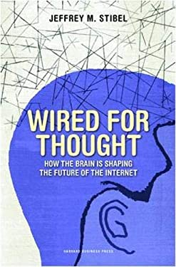 Wired for Thought: How the Brain Is Shaping the Future of the Internet 9781422146644